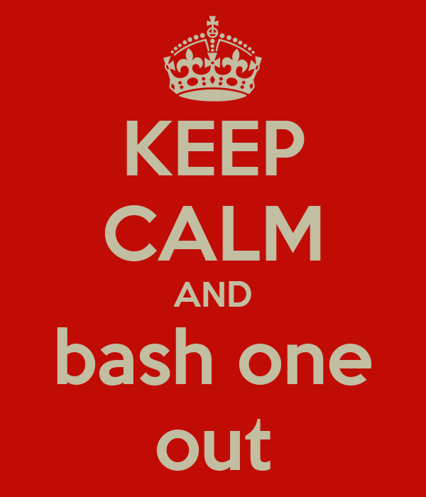 KEEP CALM AND bash one out