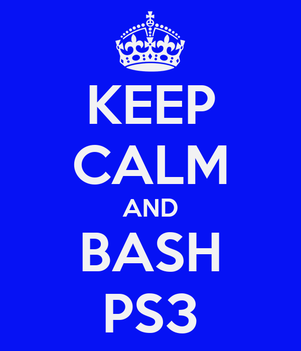 KEEP CALM AND BASH PS3