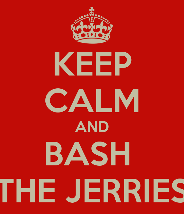 KEEP CALM AND BASH  THE JERRIES