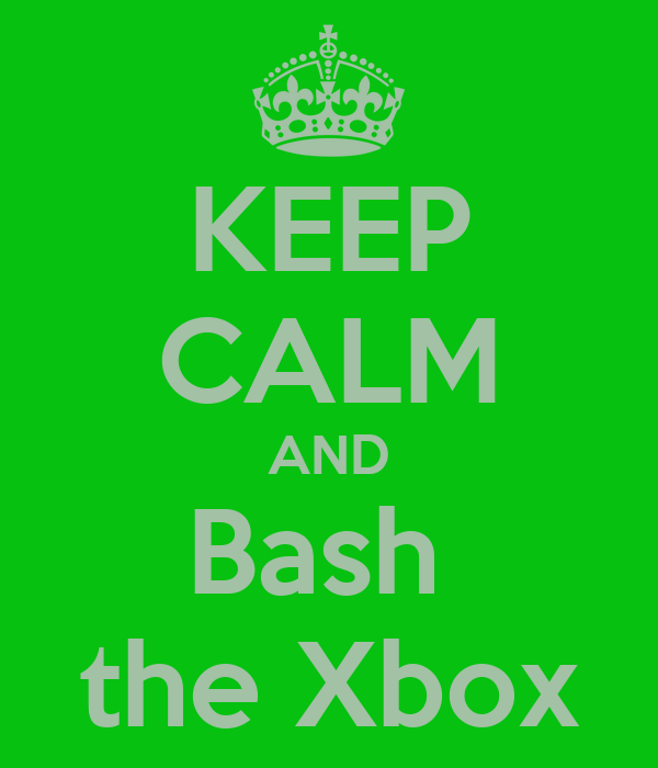 KEEP CALM AND Bash  the Xbox