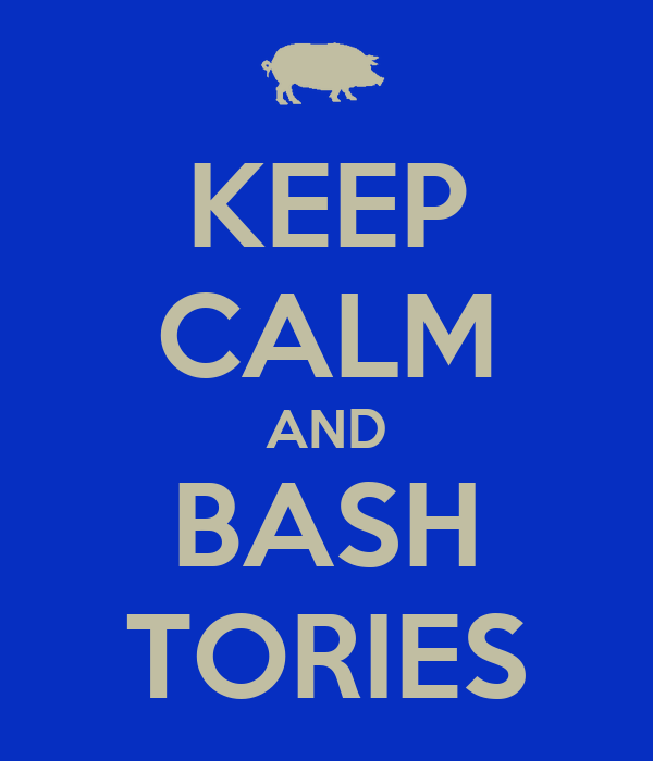 KEEP CALM AND BASH TORIES