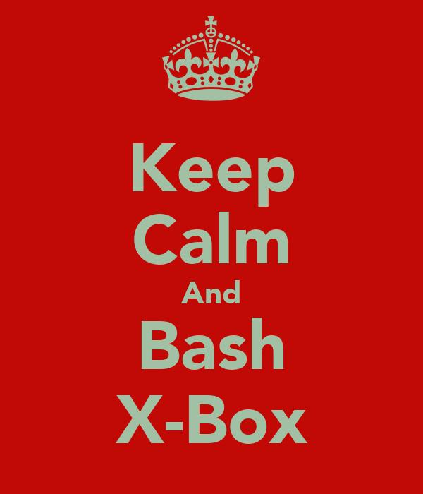 Keep Calm And Bash X-Box