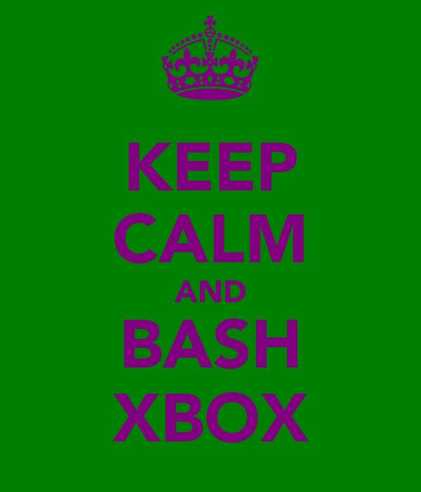 KEEP CALM AND BASH XBOX