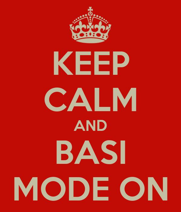 KEEP CALM AND BASI MODE ON