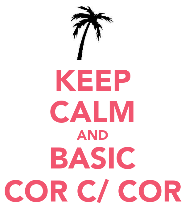 KEEP CALM AND BASIC COR C/ COR
