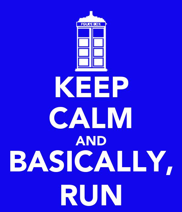 KEEP CALM AND BASICALLY, RUN