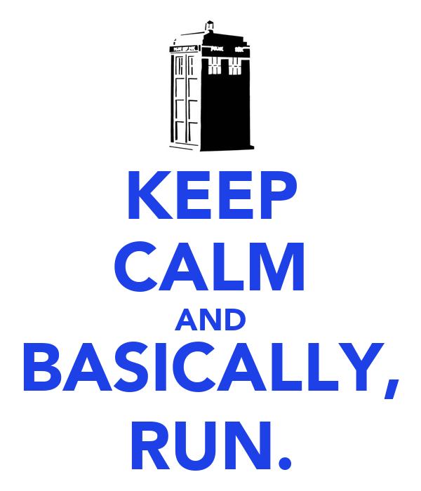 KEEP CALM AND BASICALLY, RUN.
