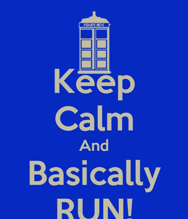 Keep Calm And Basically RUN!