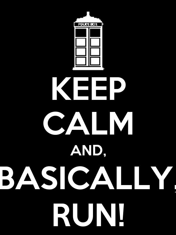 KEEP CALM AND, BASICALLY, RUN!