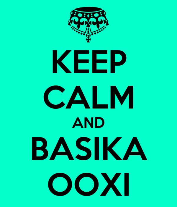 Basika keep calm and basika ooxi poster   marinant7   keep calm-o-matic