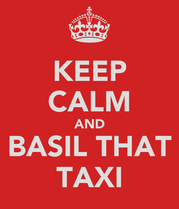 KEEP CALM AND BASIL THAT TAXI