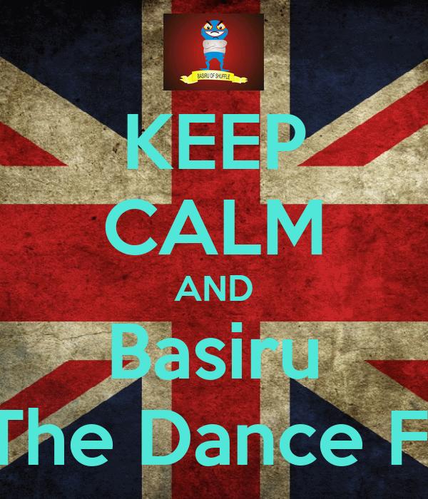 KEEP CALM AND Basiru On The Dance Floor