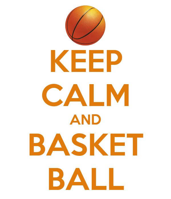 KEEP CALM AND BASKET BALL