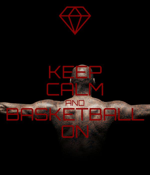 KEEP CALM AND BASKETBALL ON