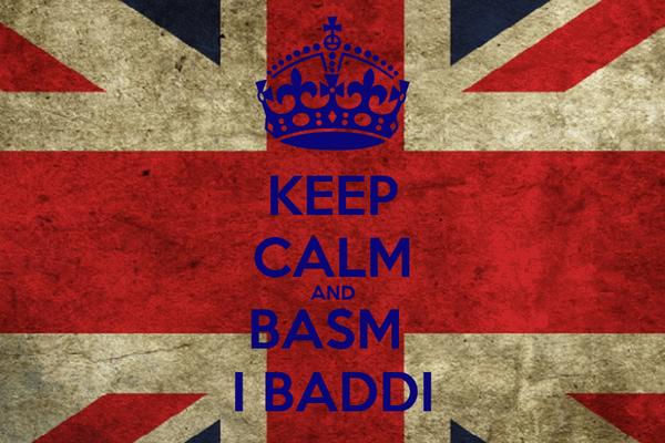 KEEP CALM AND BASM  I BADDI