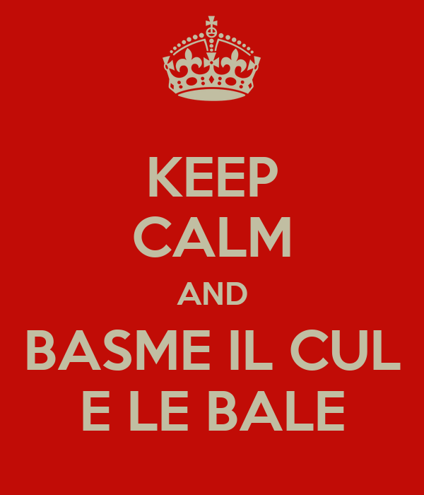 KEEP CALM AND BASME IL CUL E LE BALE
