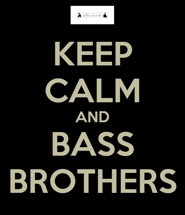KEEP CALM AND BASS BROTHERS