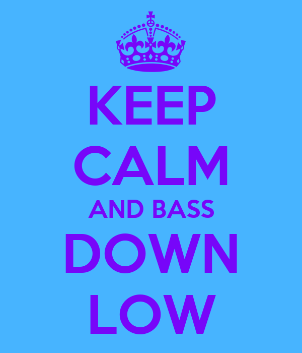 KEEP CALM AND BASS DOWN LOW