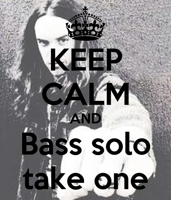 KEEP CALM AND Bass solo take one