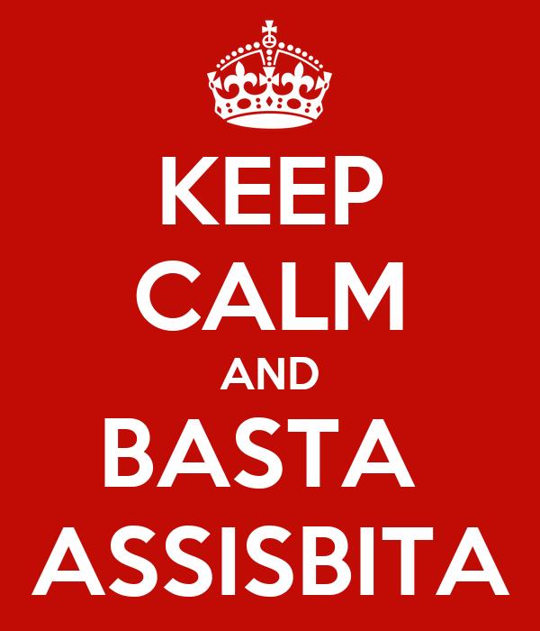 KEEP CALM AND BASTA  ASSISBITA