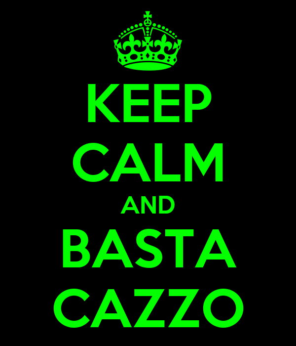 KEEP CALM AND BASTA CAZZO