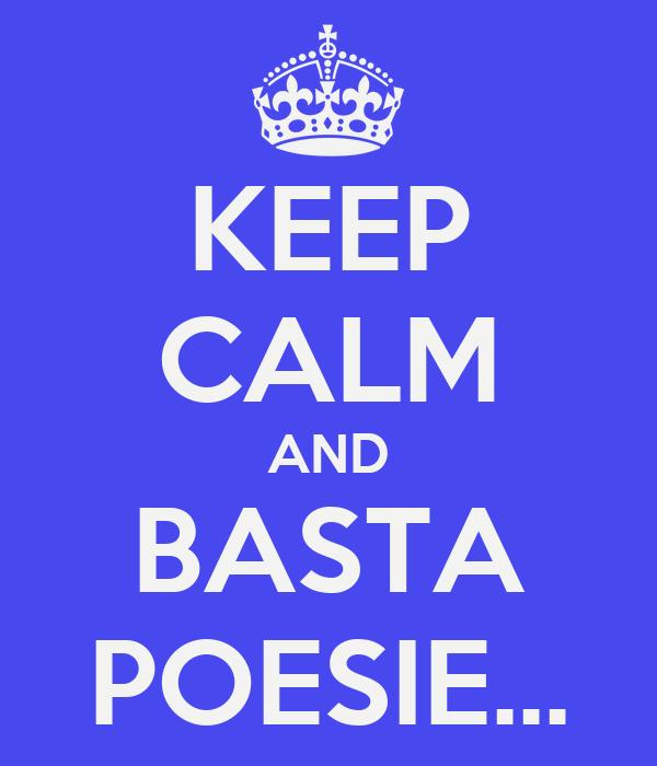 KEEP CALM AND BASTA POESIE...