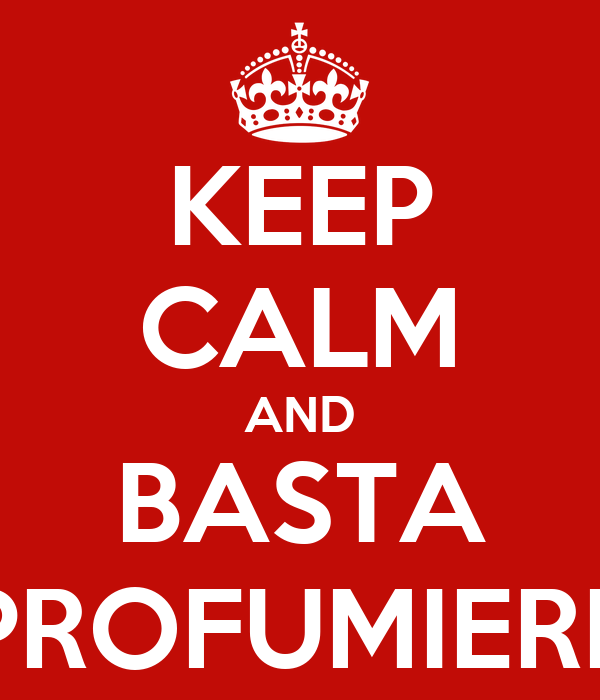 KEEP CALM AND BASTA PROFUMIERE