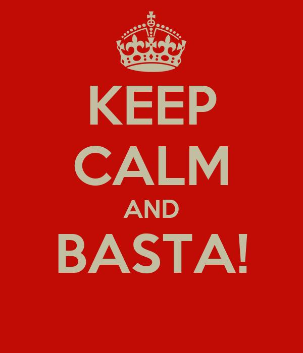 KEEP CALM AND BASTA!