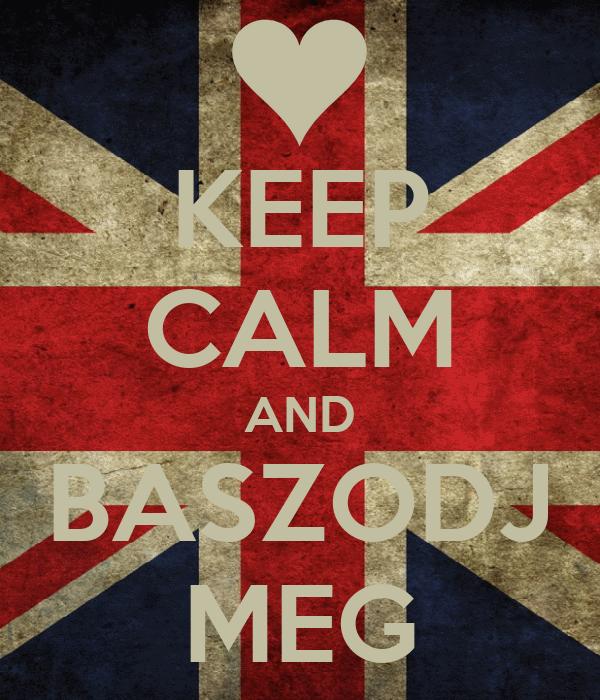 KEEP CALM AND BASZODJ MEG