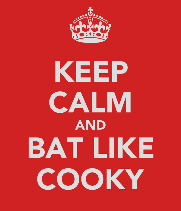 KEEP CALM AND BAT LIKE COOKY