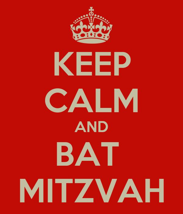 KEEP CALM AND BAT  MITZVAH