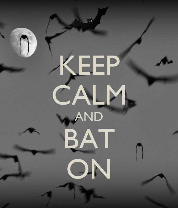 KEEP CALM AND BAT ON