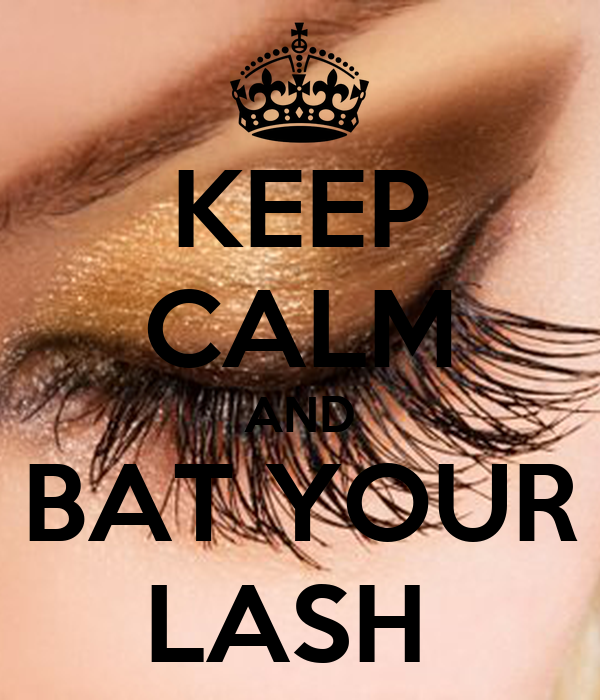 KEEP CALM AND BAT YOUR LASH