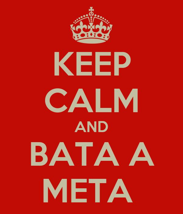 KEEP CALM AND BATA A META