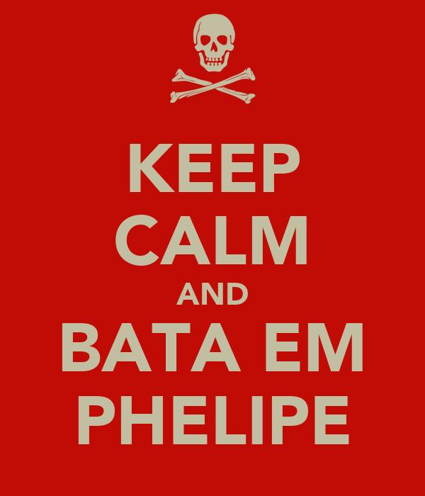 KEEP CALM AND BATA EM PHELIPE