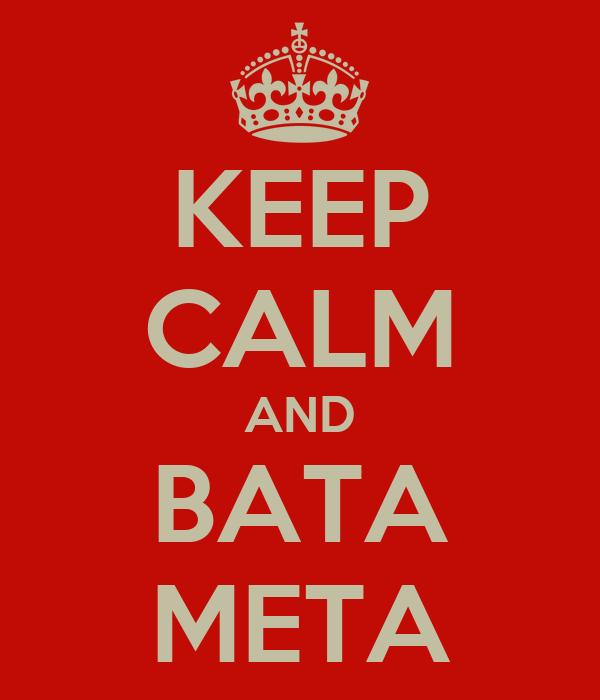 KEEP CALM AND BATA META