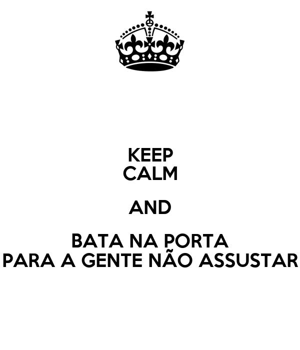 KEEP CALM AND BATA NA PORTA PARA A GENTE NÃO ASSUSTAR