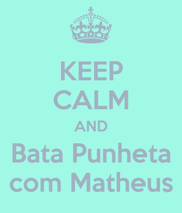 KEEP CALM AND Bata Punheta com Matheus