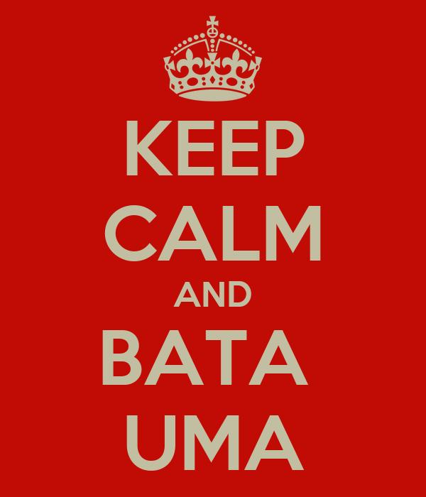 KEEP CALM AND BATA  UMA