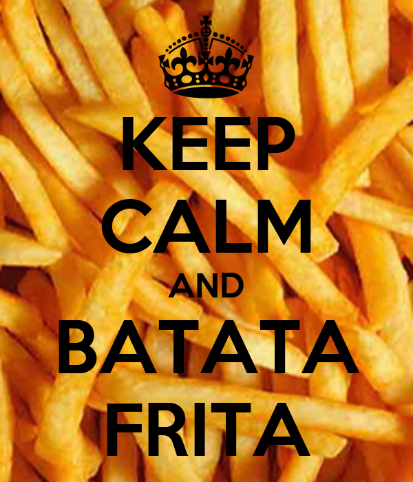 KEEP CALM AND BATATA FRITA