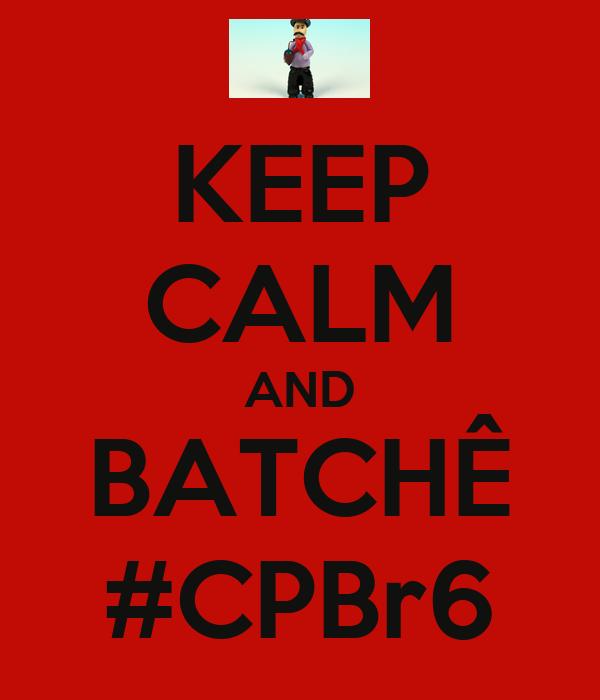 KEEP CALM AND BATCHÊ #CPBr6