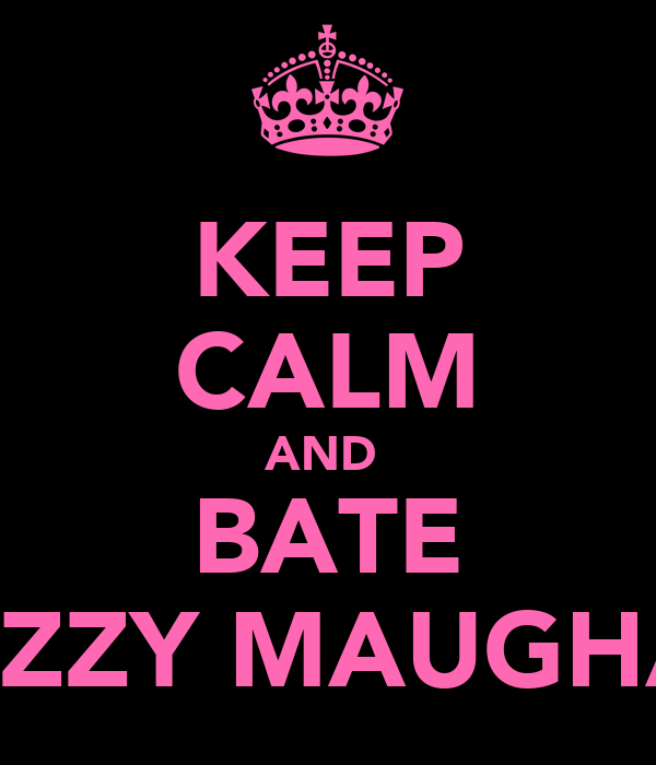 KEEP CALM AND  BATE CAZZY MAUGHAN