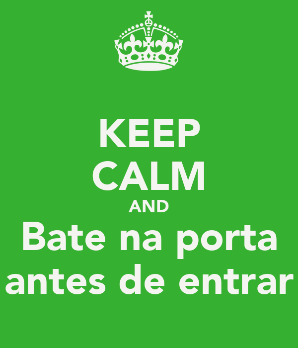 KEEP CALM AND Bate na porta antes de entrar
