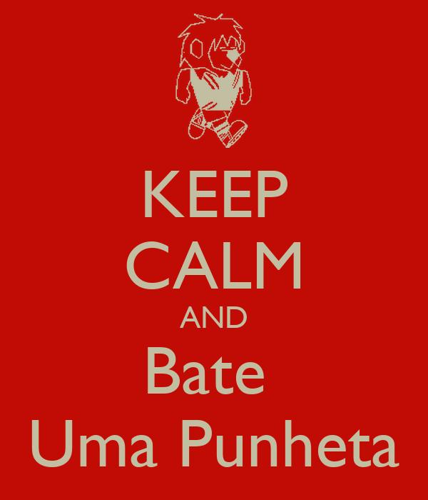 KEEP CALM AND Bate  Uma Punheta