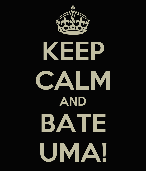 KEEP CALM AND BATE UMA!
