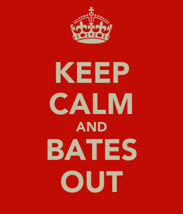 KEEP CALM AND BATES OUT