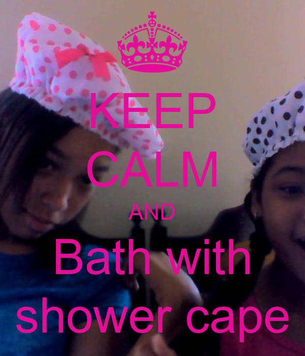 KEEP CALM AND Bath with shower cape