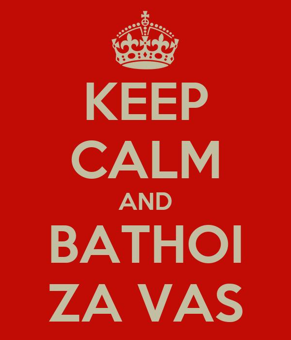 KEEP CALM AND BATHOI ZA VAS