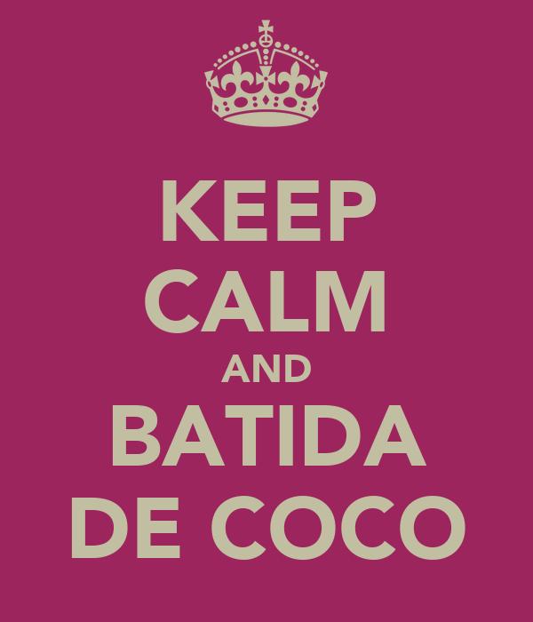 KEEP CALM AND BATIDA DE COCO