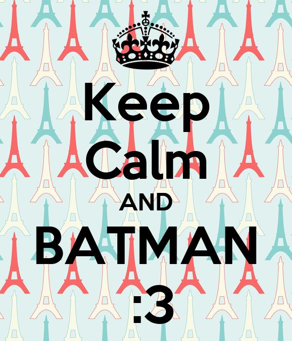 Keep Calm AND BATMAN  :3